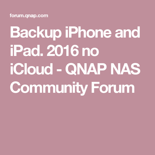 Backup iPhone and iPad  2016 no iCloud - QNAP NAS Community