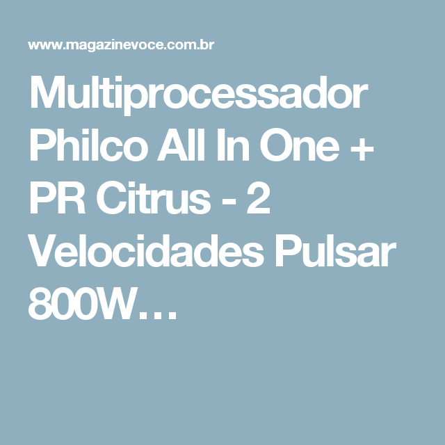 Multiprocessador Philco All In One + PR Citrus - 2 Velocidades Pulsar 800W…