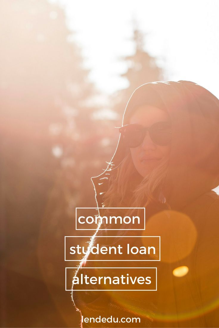 common student loan alternatives Студенческие кредиты Мысли и when you think about college there is probably a good chance that student loans will