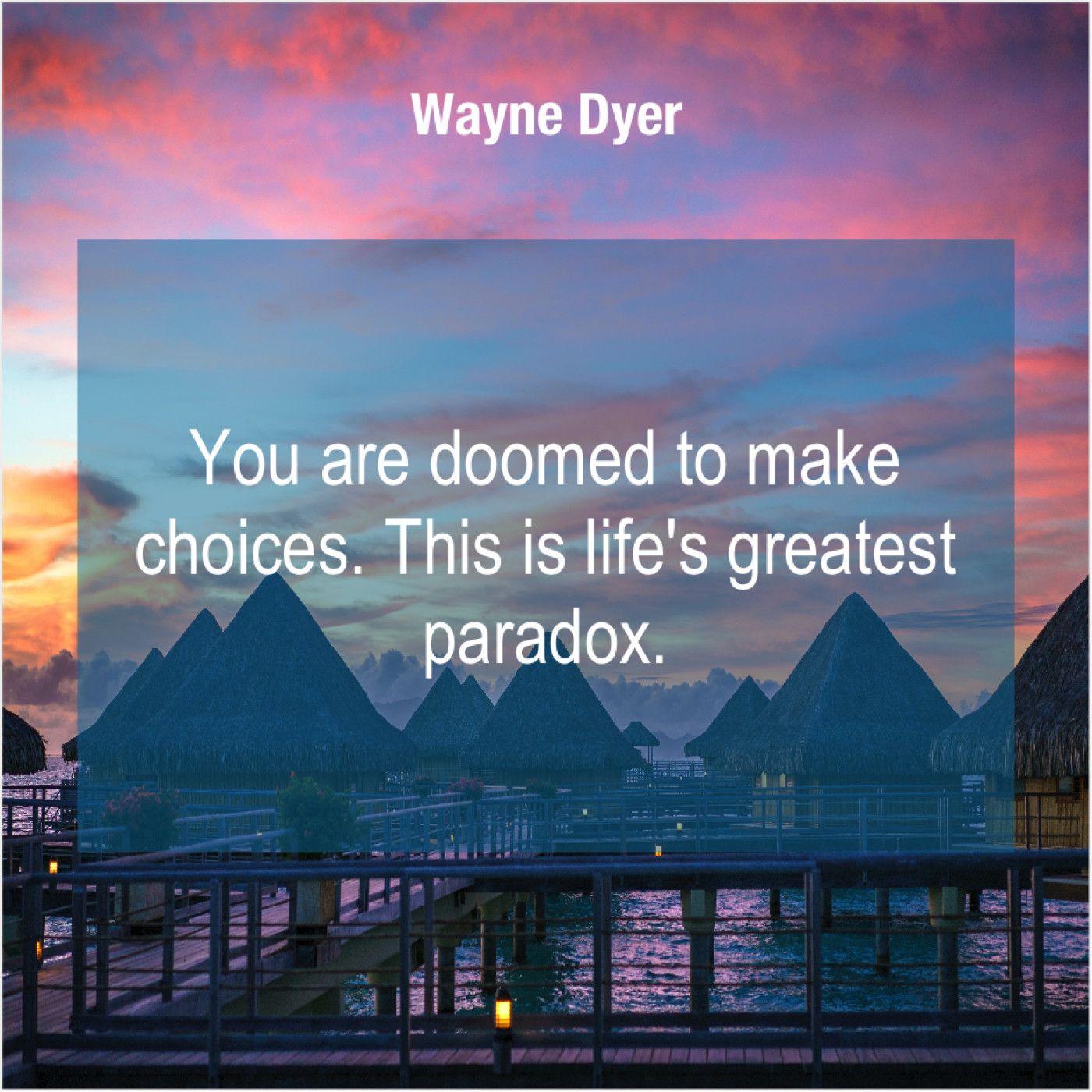 Wayne Dyer You Are Doomed To Make Jean Paul Sartre Wayne Dyer Williams James