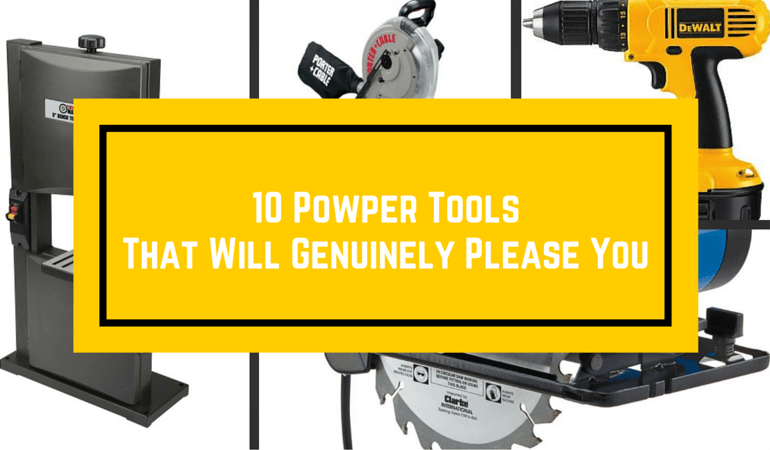 10 Incredible Power Tools That Will Genuinely Please You