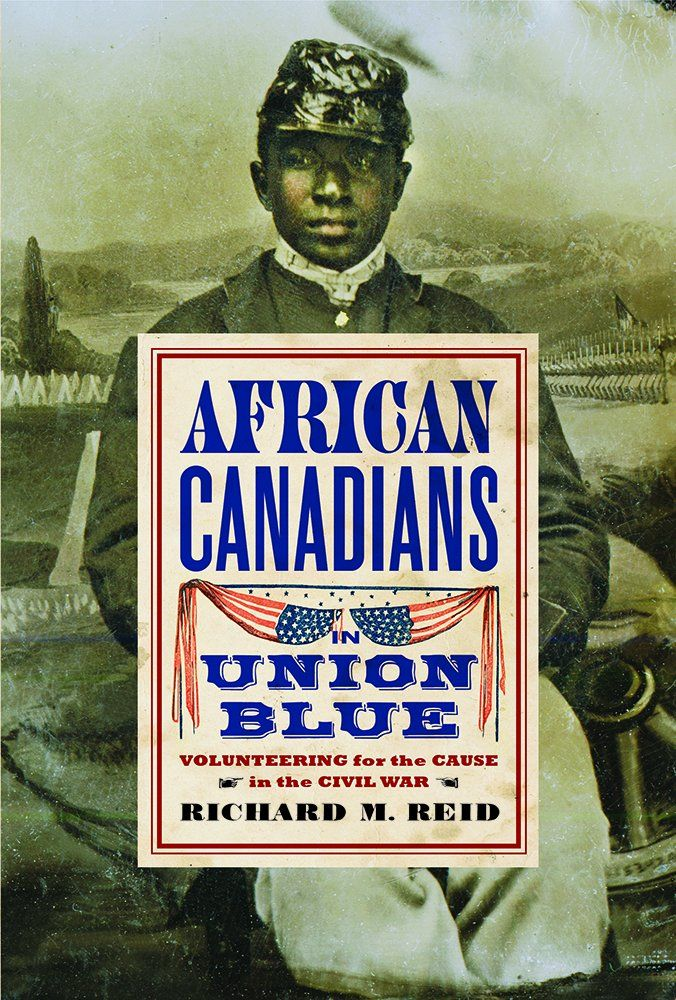 Richard Reid, African Canadians in Union Blue: Volunteering for the Cause in America's Civil War (University of British Columbia Press, 2014)