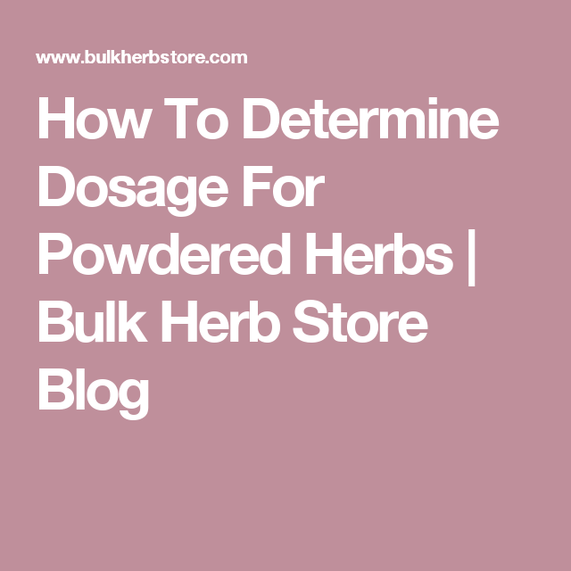 How To Determine Dosage For Powdered Herbs | Bulk Herb Store Blog