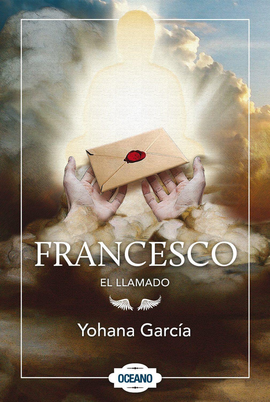 Libro Franceso El Llamado De Yohana Garcia Leer Libros Online Leer Libros Gratis Libros Para Leer