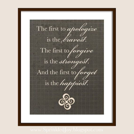 Be the First to Apologize Forgive & Forget quote by ...