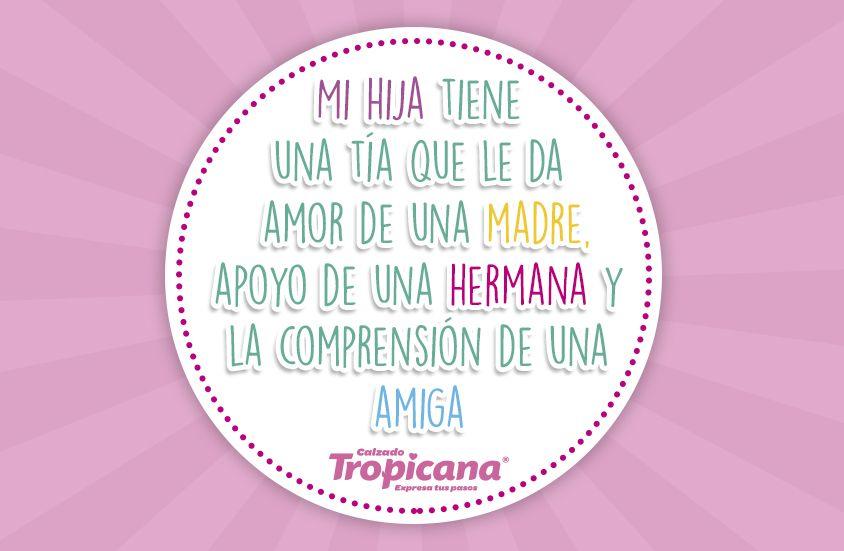 Las #tías dan #amor de #madre, apoyo de #hermanas y comprensión de #amigas #Frases #Tropicana