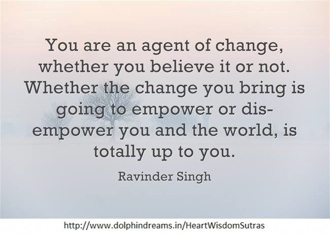 You are an agent of change.