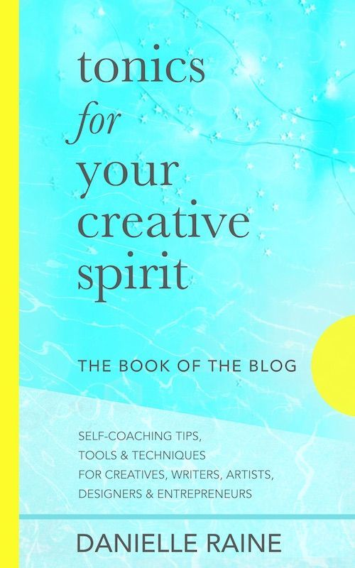 A compilation of posts from the creativity coaching blog: Tonics For Your Creative Spirit. : : CLICK for free sample >>> #creatives #creativelife #creativity #creativeprocess #creativelifehappylife #creativespirit #creativitytips #creativityblog Danielle Raine | Creativity Coaching