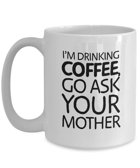191bb5ec Father's Day Gift Mug, I'm Drinking Coffee Go Ask Your Mother, Funny Gift  for Father's Day, Coffee M