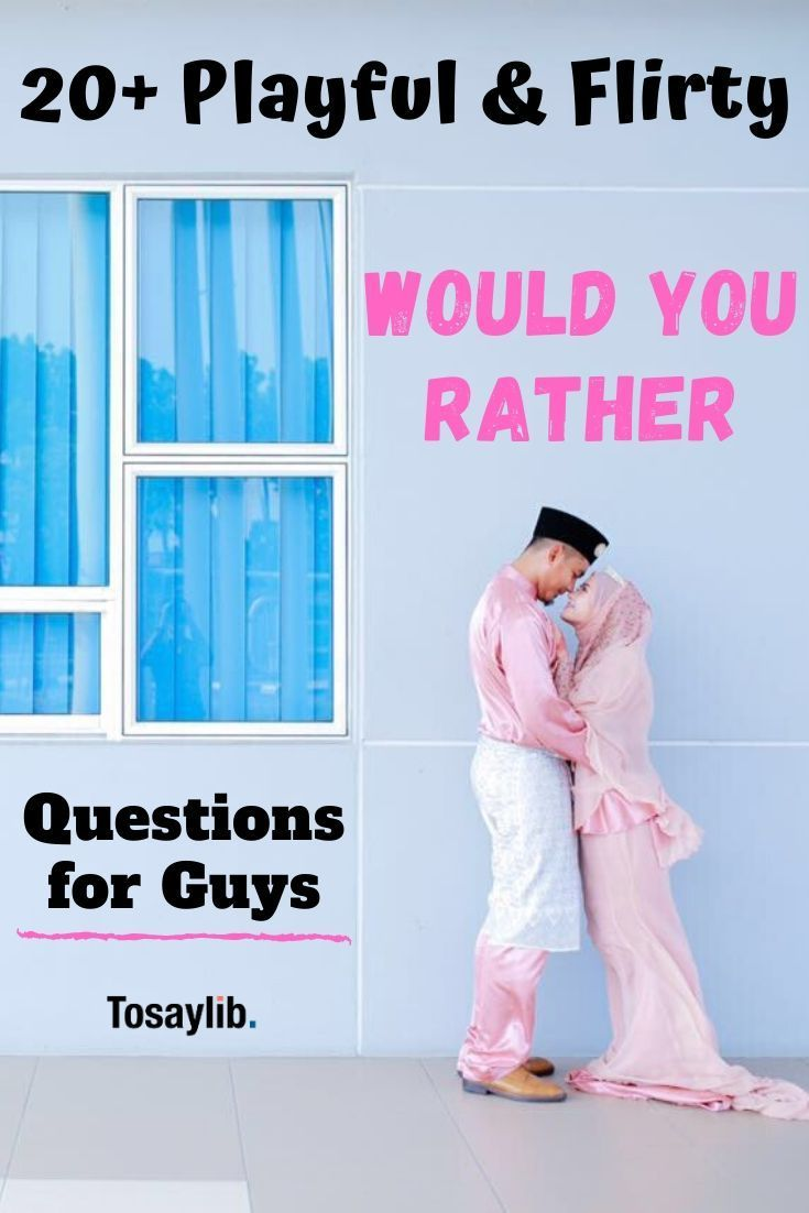 20 playful flirty would you rather questions for guys