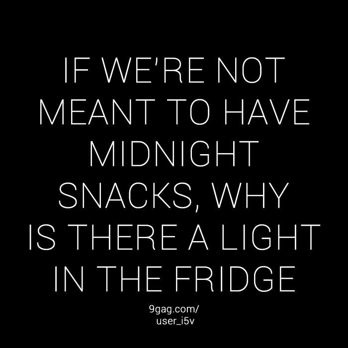 If We Re Not Meant To Have Midnight Snacks Funny Quotes Words Quotes