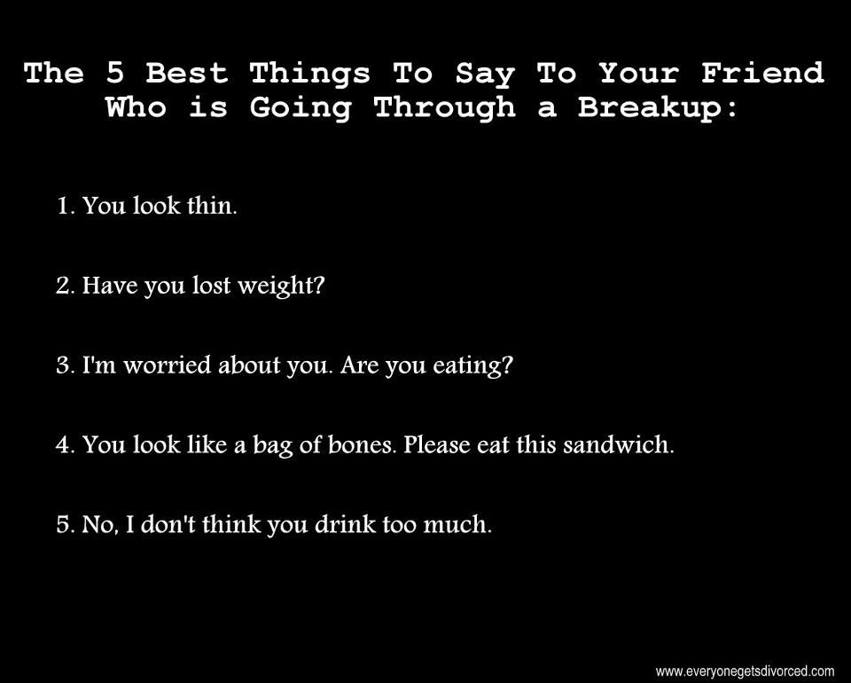 The 5 best things to say to your friend who is going through a breakup.