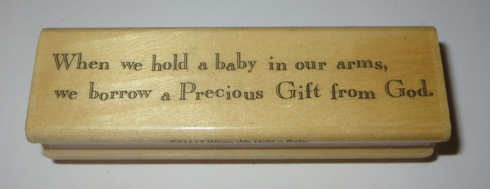 When We Hold Baby in Our Arms Borrow Precious Gift From God Rubber Stamp Babies #UptownRubberStamps #Sayings