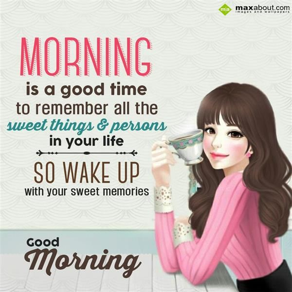 Morning Is A Good Time To Remember All The Sweet T Good Morning Morning Positive Thoughts Positive Quotes Good Morning Funny