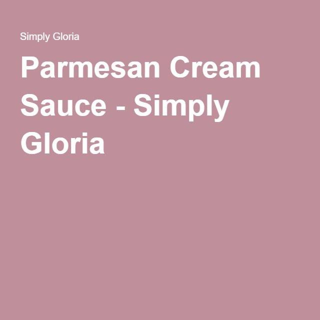 Parmesan Cream Sauce - Simply Gloria