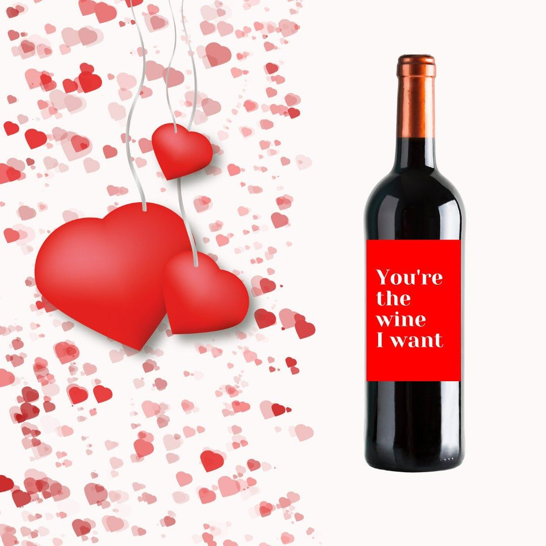 You Re The Wine I Want Valentine S Wine Label Romantic Wine Label Love Wine Label Valentine Gift Labe Valentines Wine Romantic Wine Valentines Day Wine