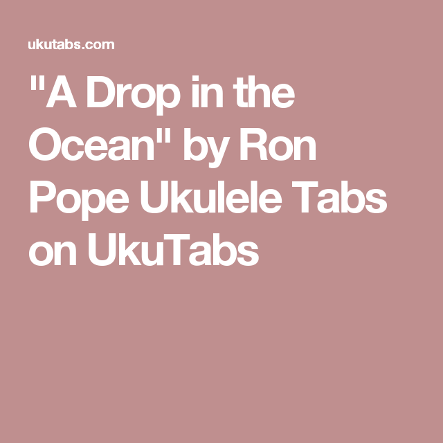A Drop In The Ocean By Ron Pope Ukulele Tabs On Ukutabs Ukelele