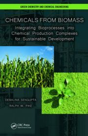 Chemicals from Biomass: Integrating Bioprocesses into Chemical Production Complexes for Sustainable Development - Debalina Sengupta, Ralph W. Pike - Sce : http://www.crcpress.com/product/isbn/9781439878149
