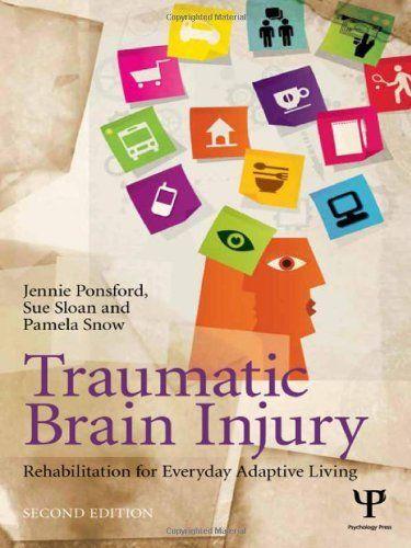 Traumatic Brain Injury Rehabilitation For Everyday Adaptive Living 2nd Edition By Jennie Ponsford Brain Injury Traumatic Brain Injury Injury Rehabilitation