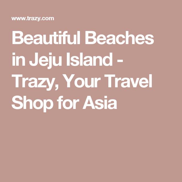Jeju Island Beaches: Beautiful Beaches In Jeju Island