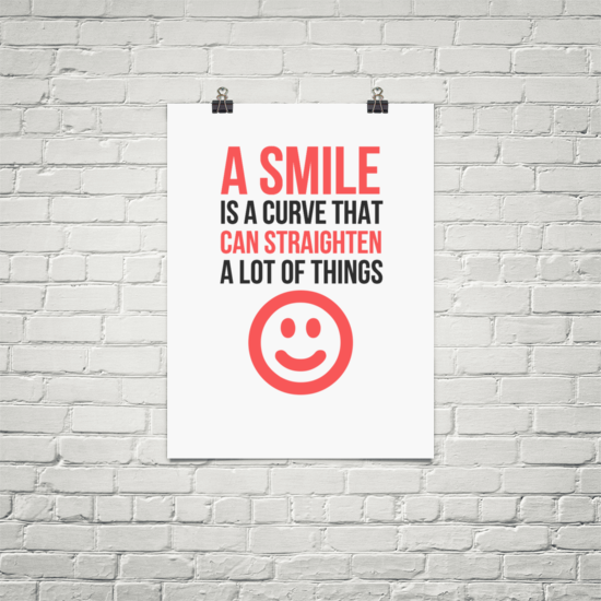 In Your Face Poster A Smile Is A Curve That Can Straighten A Lot Of