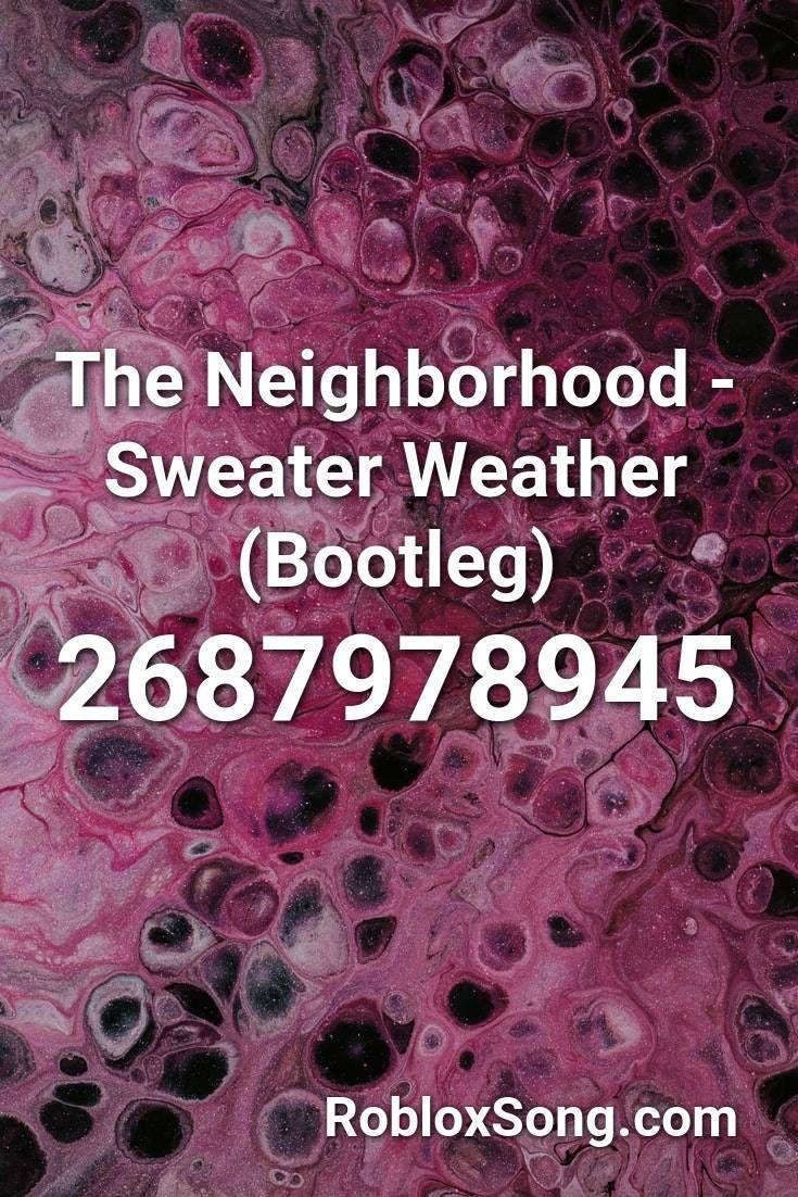 The Neighborhood Sweater Weather Bootleg Roblox Id Roblox Music Codes Neighborhood Sweater Weather Sweater Weather The Neighbourhood