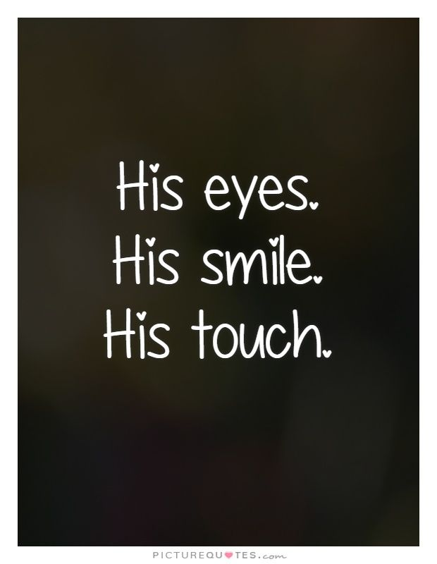 His Eyes His Smile His Touch Love Quotes For Him On Picturequotes