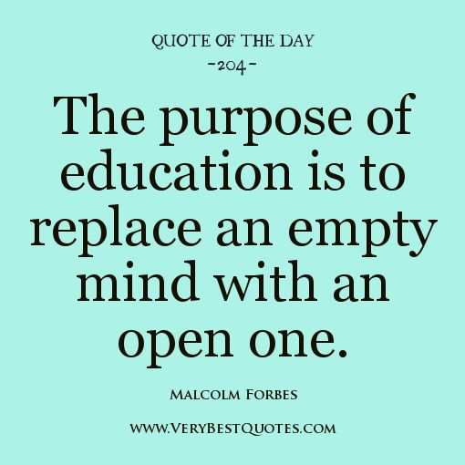 education quote of the day the purpose of education is to