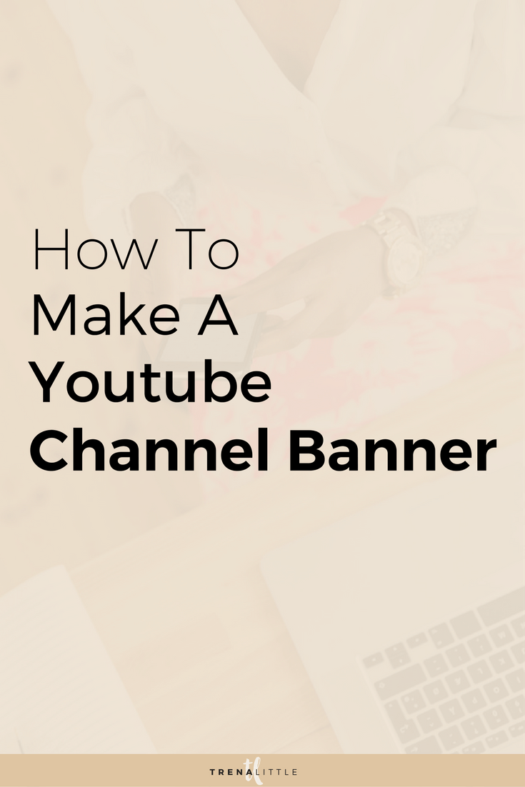 How To Make A You Channel Banner And What Should Include On Your