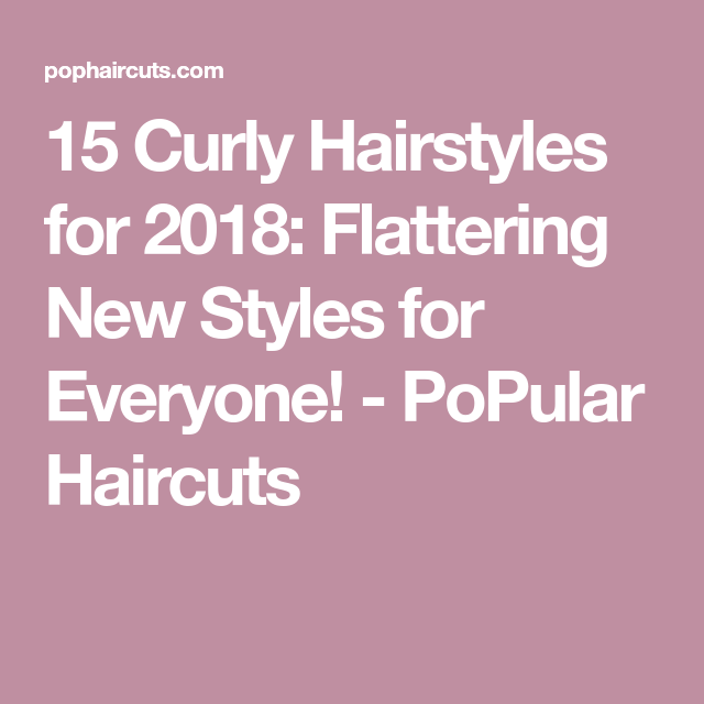 15 Curly Hairstyles for 2018: Flattering New Styles for Everyone! - PoPular Haircuts