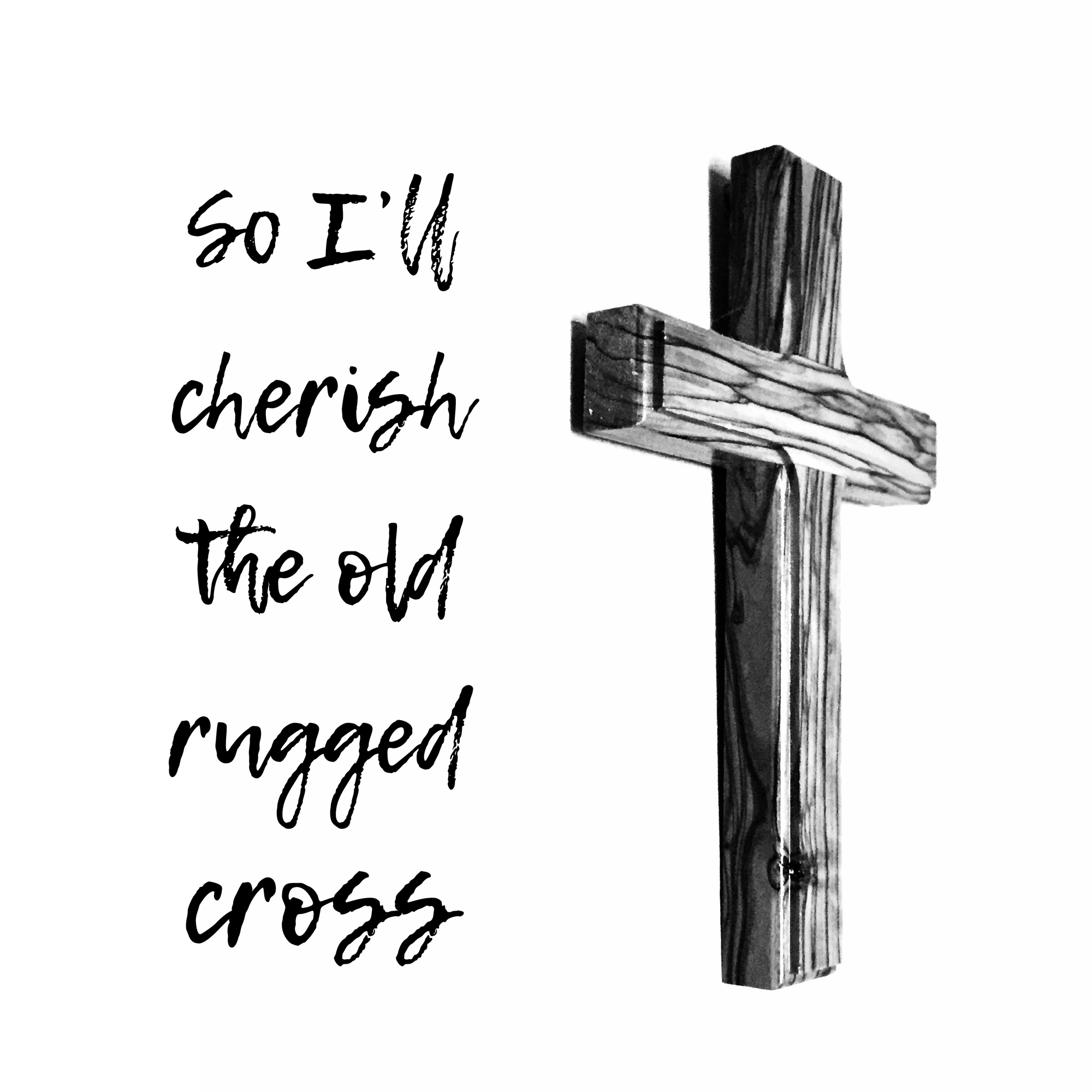 So I Ll Cherish The Old Rugged Cross Till My Trophies At Last I Lay Down And I Will Cling To The Old Rugged Cross And Exchang Old Rugged Cross Old Things