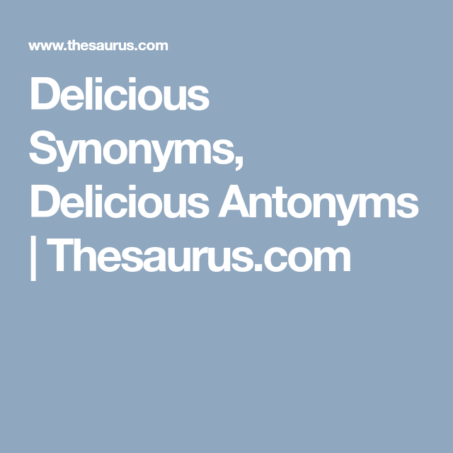 Delicious Synonyms Delicious Antonyms Thesaurus Com Antonyms Synonym Word Origins