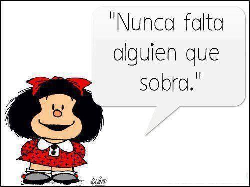 Nunca Falta Alguien Que Sobra Mafalda Frases Mafalda Imagenes De Mafalda