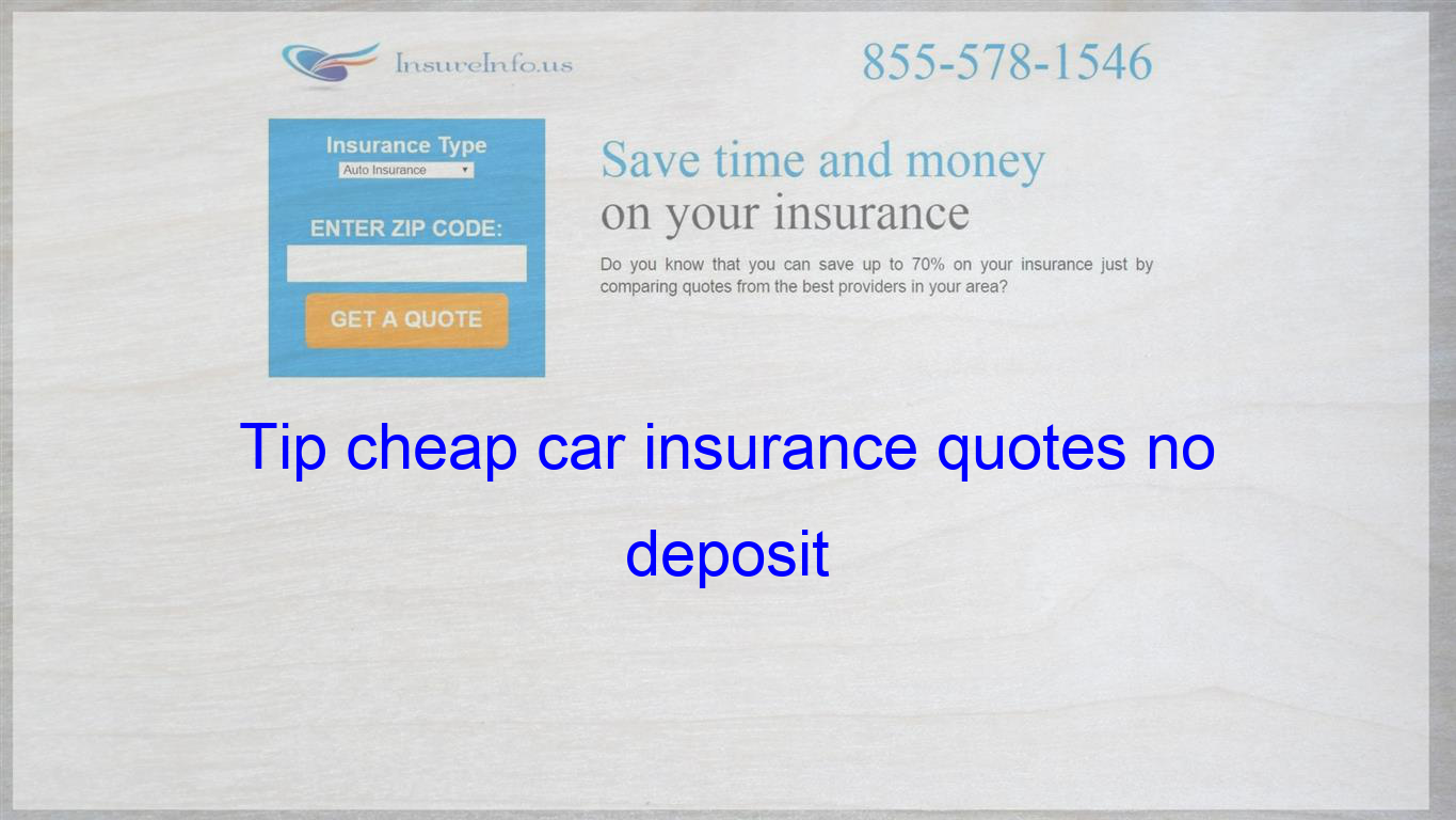 Tip Cheap Car Insurance Quotes No Deposit Cheap Insurance Quotes