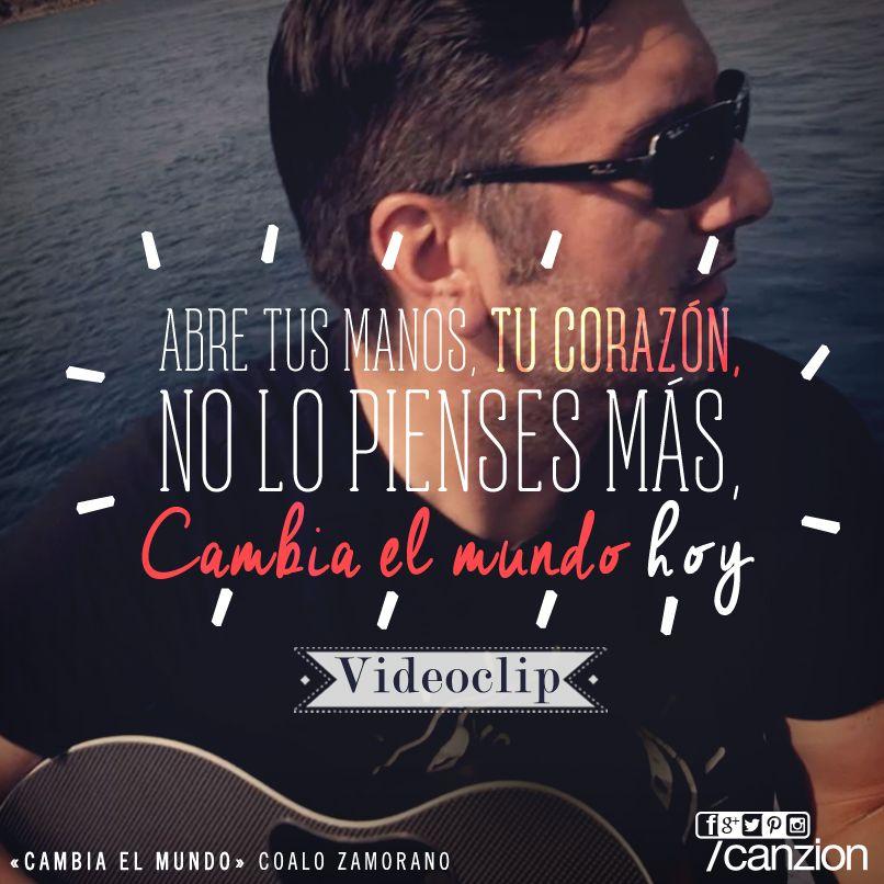 Cambia el mundo hoy, dale vida a tu alrededor. —Disfruta el nuevo sencillo + videoclip: #CambiaElMundo de Coalo Zamorano. #ConfesionesDeUnCorazónAgradecido ➜ http://bit.ly/coaloz-cambia