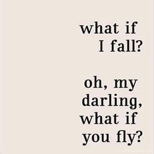 Quote 199 What If I Fall Oh My Darling What If You Fly Your