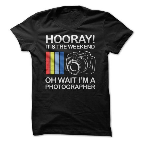 Hooray! Its the Weekend - Oh Wait Im a Photographer #Photographer