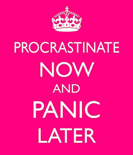 This is me....and I wish it weren't.  It's hard to get motivated unless I'm really under the gun to get something done!