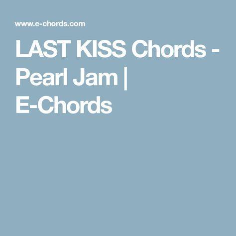 LAST KISS Chords - Pearl Jam   E-Chords   music   Pinterest   Pearl ...