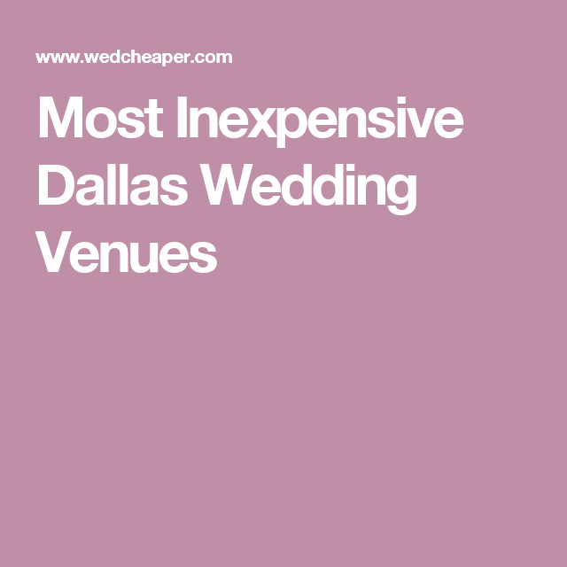 Low Budget Wedding Reception Ideas: Most Inexpensive Dallas Wedding Venues