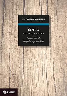 QUINET, Antonio.Édipo ao pé da letra:fragmentos de tragédia e psicanálise. Rio de Janeiro: Zahar, 2015. 182 p.