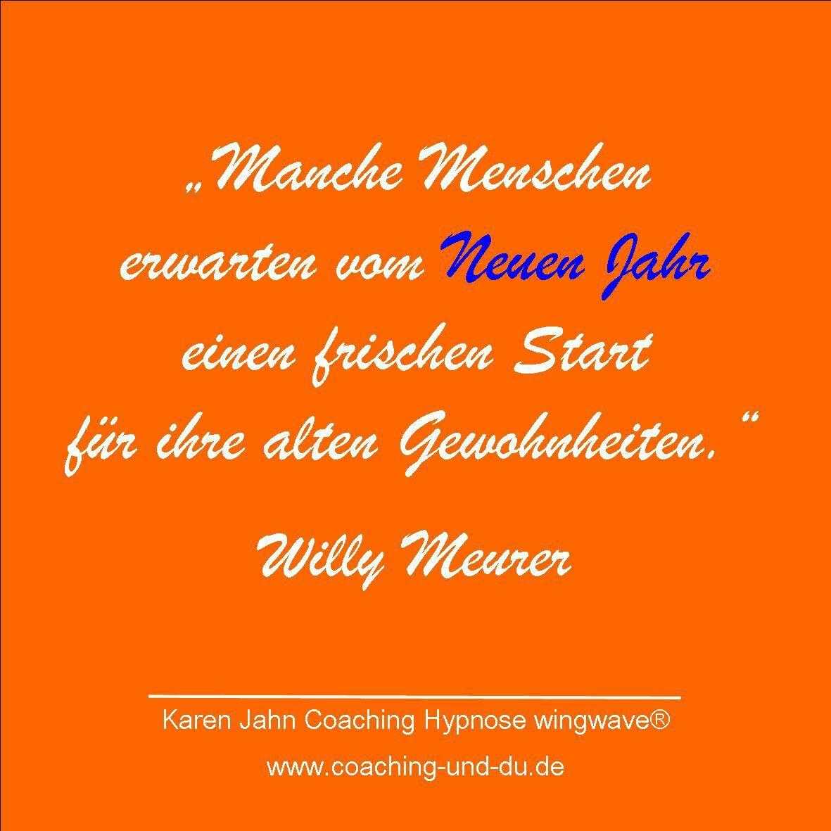 """Gewohnheiten verändern, um etwas zu verändern. Karen Jahn Coaching Hypnose Wingwave in Berlin und Brandenburg  """"Manche Menschen erwartenvom Neuen Jahr einen frischen Start für ihre alten Gewohnheiten."""" Willy Meurer"""
