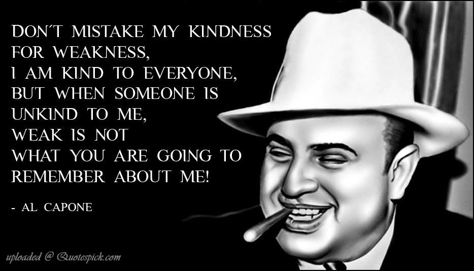 Al Capone Quotes al capone quotes dont mistake my kindness for weakness   Google  Al Capone Quotes