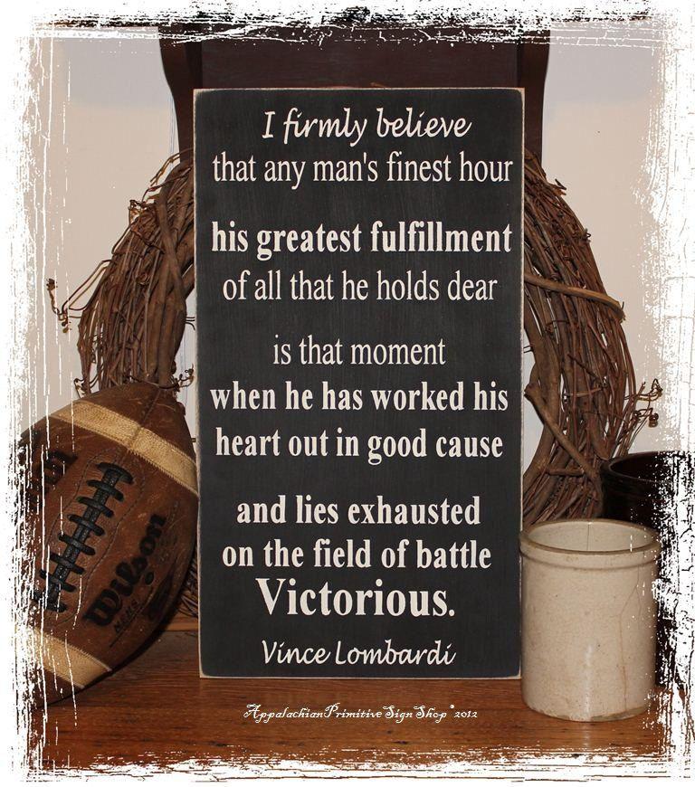 E acredito firmemente que o melhor momento de uma pessoa... o maior feito de todos e que ela guarda religiosamente... é aquele momento em trabalhou arduamente por uma boa causa e cai exausto no campo de batalha... VICTORIOSO!