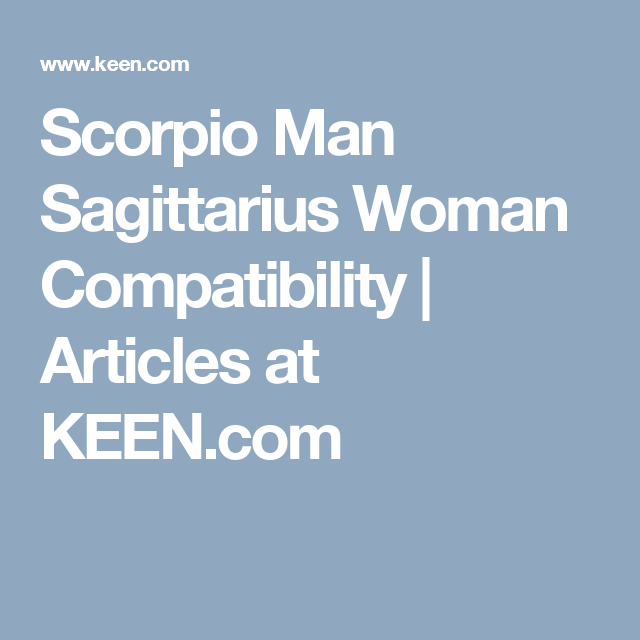 Scorpio Man Sagittarius Woman Compatibility Articles At Keen Com