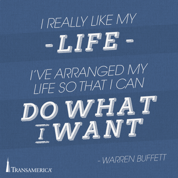 I really like my life, I've arranged my life so that I can do what I want.