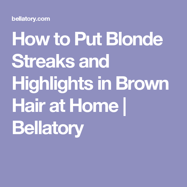 How To Put Blonde Streaks And Highlights In Brown Hair At Home