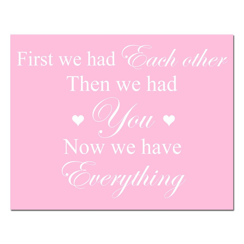 First We Had Each Other, Then We Had You, Now We Have Everything - 11x14 Nursery Art Print -  Light Pink, Yellow, Pink, Aqua, and More. $25.00, via Etsy.