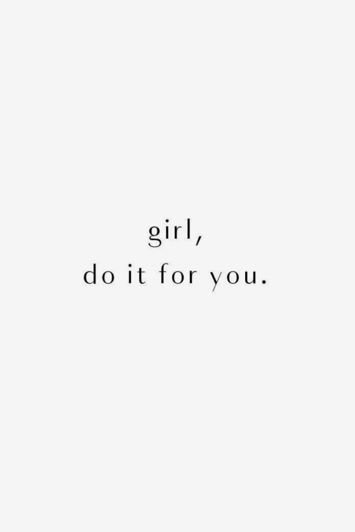 Girl, do it for you. | Positive Quotes | Inspirati