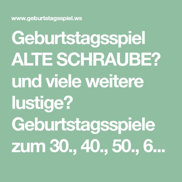 Geburtstagsspiel Alte Schraube Und Viele Weitere Lustige Geburtstagsspiele Zum 30 40 50 60 7 Geburtstagsspiele Geburtstagsspiele 30 Spiele Geburtstag